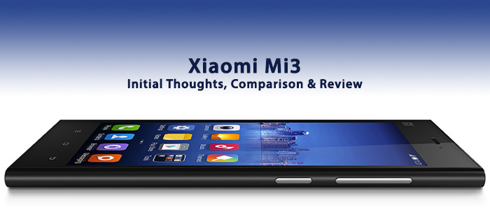 Xiaomi Mi3 Initial Thoughts, Comparison and Review