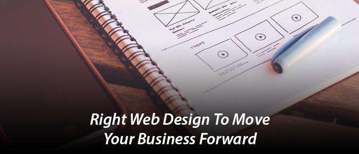 How the Right Web Design Can Move Your Business Forward?