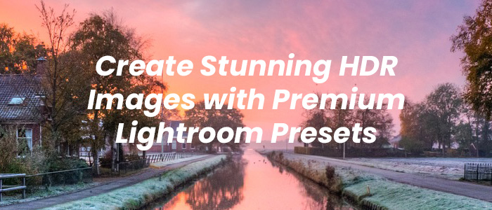Best Premium HDR Lightroom Presets under $10