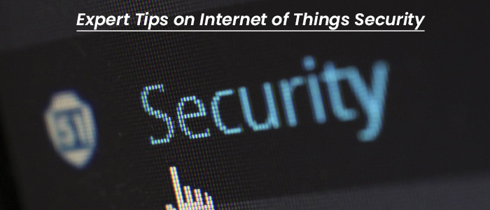 Expert Tips on Internet of Things Security