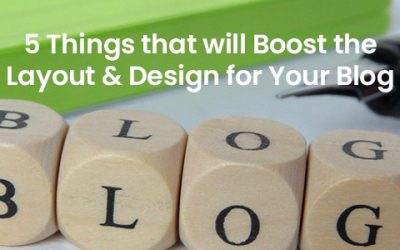 The 5 Things that will Boost the Layout & Design for Your Blog