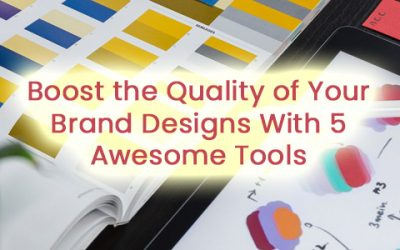 Boost the Quality of Your Brand Designs With 5 Awesome Tools