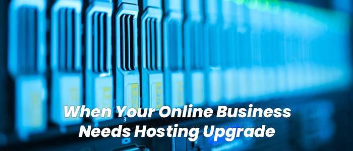 When Your Online Business Needs Hosting Upgrade